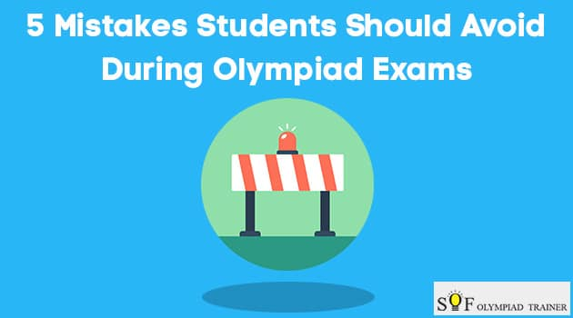 5 Mistakes Students Should Avoid During Olympiad Exams