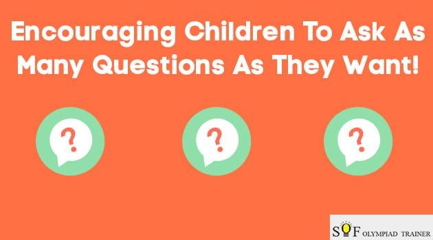 Encouraging Children To Ask As Many Questions As They Want!