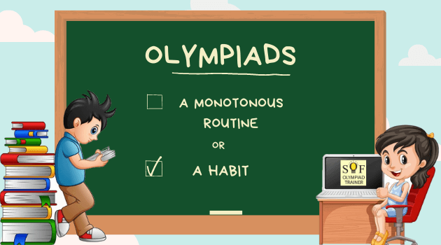 Make Olympiads a Habit Rather Than A Routine